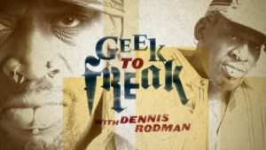 Geek to Freak with Dennis Rodman
